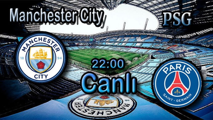 Manchester City – PSG maçını canlı izle