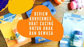 Review Konvermex obat cacing anak dan dewasa