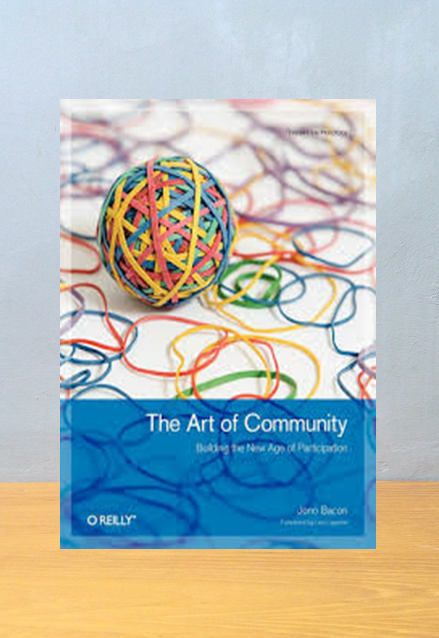 THE ART OF COMMUNITY; BUILDING NEW AGE OF PARTICIPATION, Jono Bacon