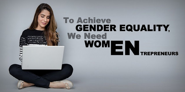 To Achieve Gender Equality, We Need Women Entrepreneurs