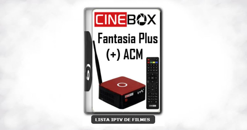 Cinebox Fantasia Plus (+) ACM Melhorias no IKS Nova Atualização