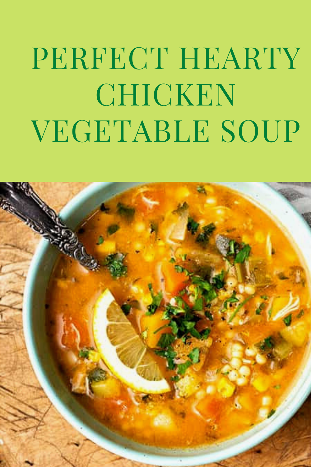 Perfect Hearty Chicken Vegetable Soup