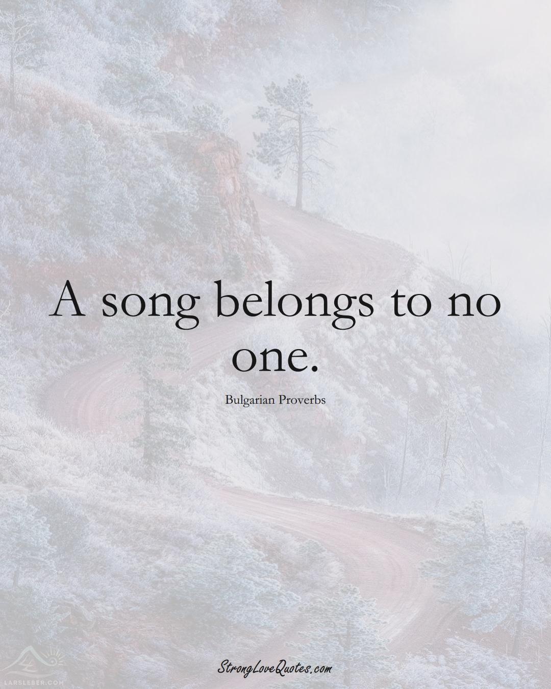 A song belongs to no one. (Bulgarian Sayings);  #EuropeanSayings