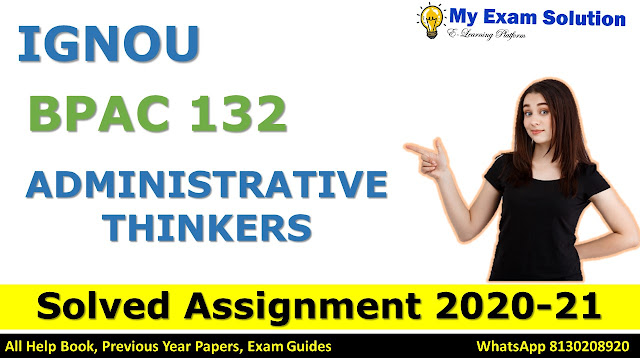 BPAC 132 ADMINISTRATIVE THINKERS SOLVED ASSIGNMENT 2020-21, BPAC 132 Solved Assignment 2020-21