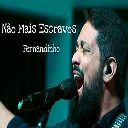 Baixar Musica Gospel Não Mais Escravos - Fernandinho Mp3