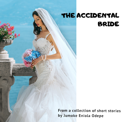 The Accidental Bride by Jumoke Eniola Odepe