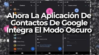 Ahora La Aplicación De Contactos De Google Integra El Modo Oscuro