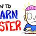 सीखते तो सब हैं परन्तु जल्दी कैसे सीखें यह बहुत कम लोग जानते हैं: 7 Tips