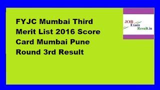 FYJC Mumbai Third Merit List 2016 Score Card Mumbai Pune Round 3rd Result