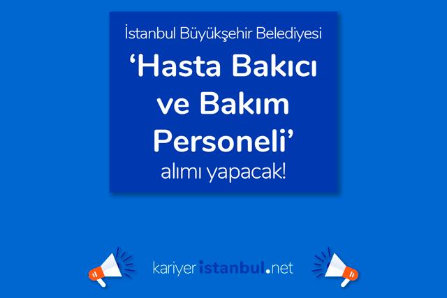 İstanbul Büyükşehir Belediyesi hasta bakıcı ve bakım personeli alımı yapacak. İlana nasıl başvurulur? Detaylar kariyeristanbul.net'te!
