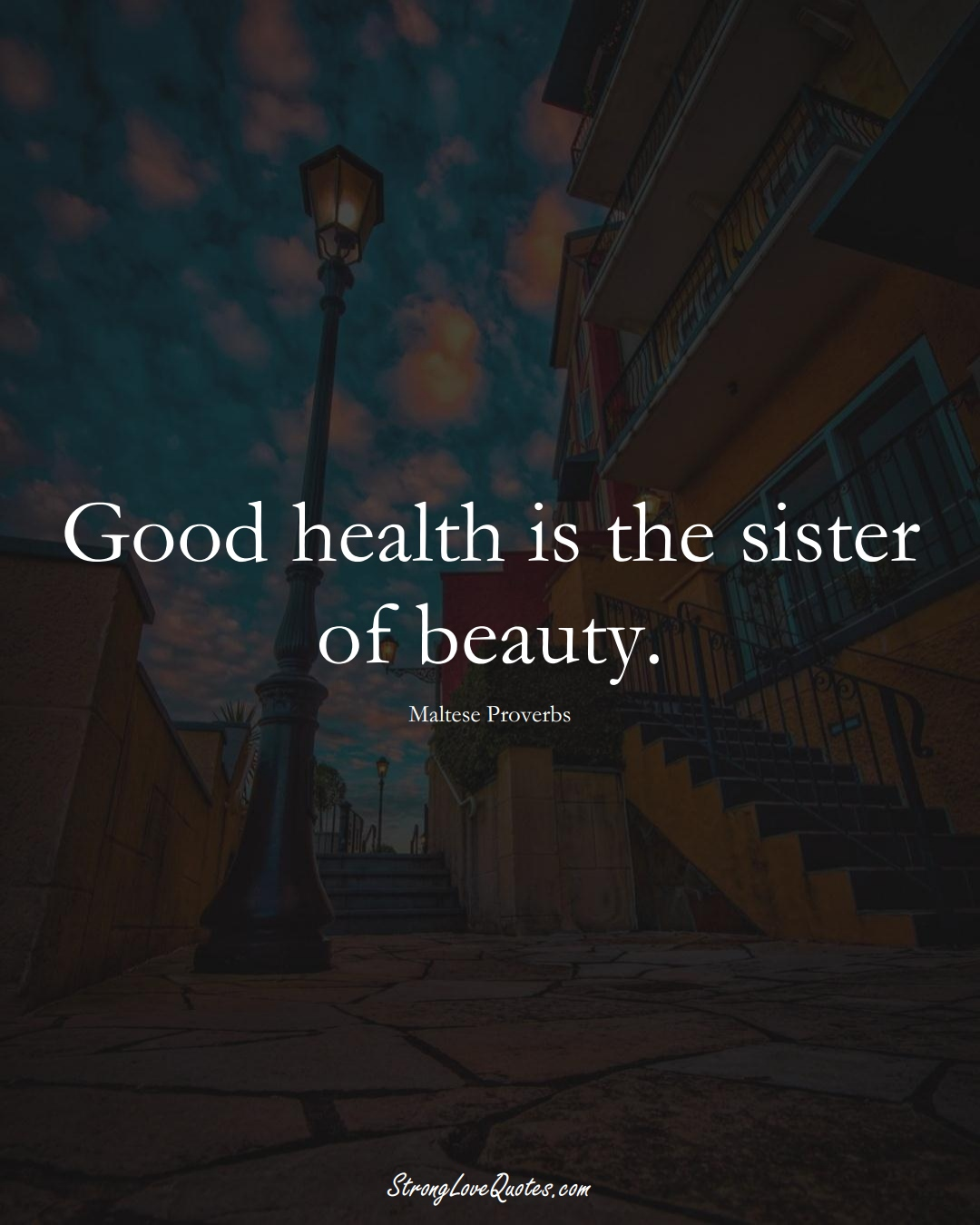 Good health is the sister of beauty. (Maltese Sayings);  #EuropeanSayings