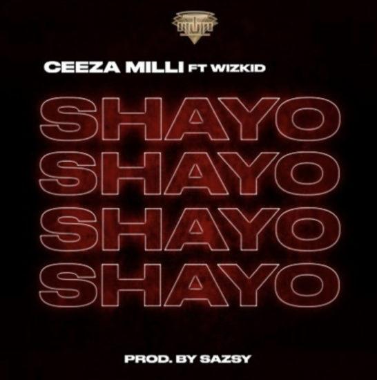 ceeza-milli-ft-wizkid-shayo.html