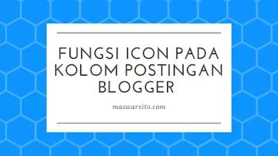 Mengenal Fungsi Berbagai Icon Pada Papan Postingan Blogger