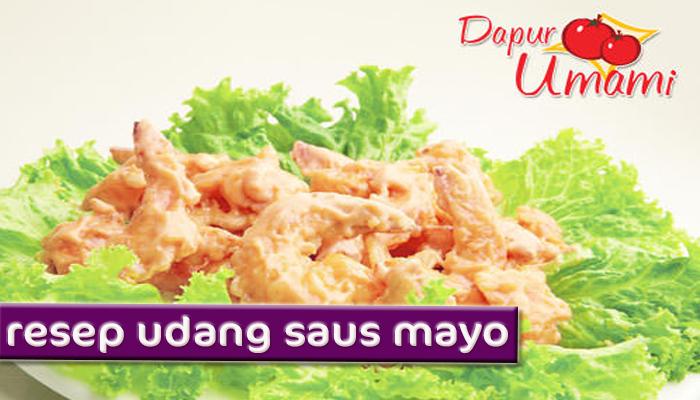 Dengan Saus Mayones Yang Gurih Bikin Rasanya Makin Lezat Co Untuk Kudapan Anak Ayo Coba Ini Dia Resep Udang Mayo Ala Dapur Umami