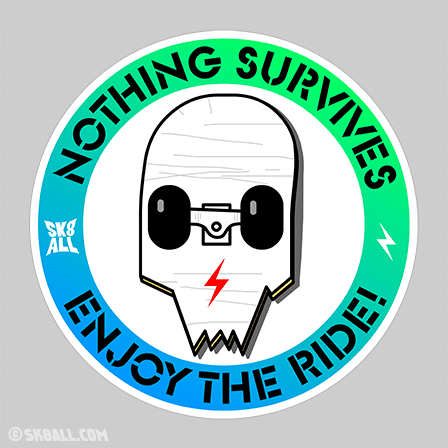 Sk8 All sticker: Nothing Survives, Enjoy the Ride