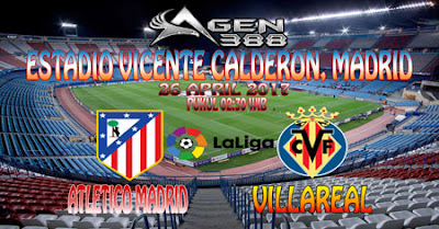 JUDI BOLA DAN CASINO ONLINE - PREDIKSI PERTANDINGAN LALIGA SPANYOL ATLETICO MADRID VS VILLARREAL 26 APRIL 2017