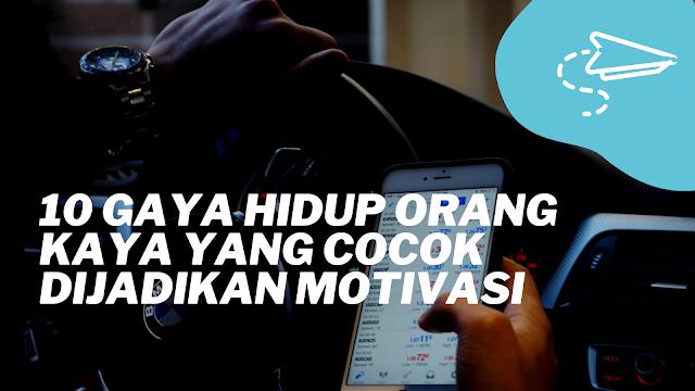 10 Gaya Hidup Orang Kaya Yang Cocok Dijadikan Motivasi