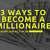 3 WAYS TO BECOME A MILLIONAIRE | 360LIFE BLOG