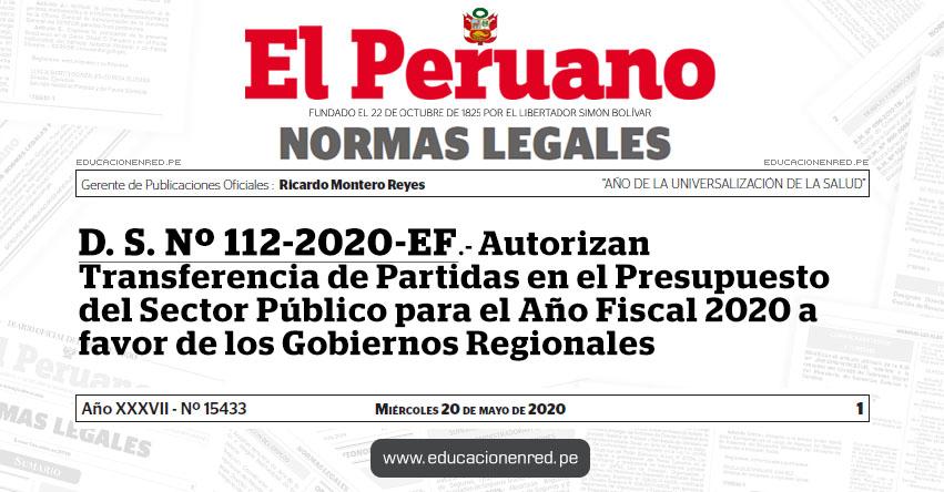 D. S. Nº 112-2020-EF.- Autorizan Transferencia de Partidas en el Presupuesto del Sector Público para el Año Fiscal 2020 a favor de los Gobiernos Regionales