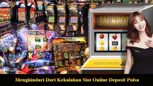 Menghindari Dari Kekalahan Slot Online Deposit Pulsa