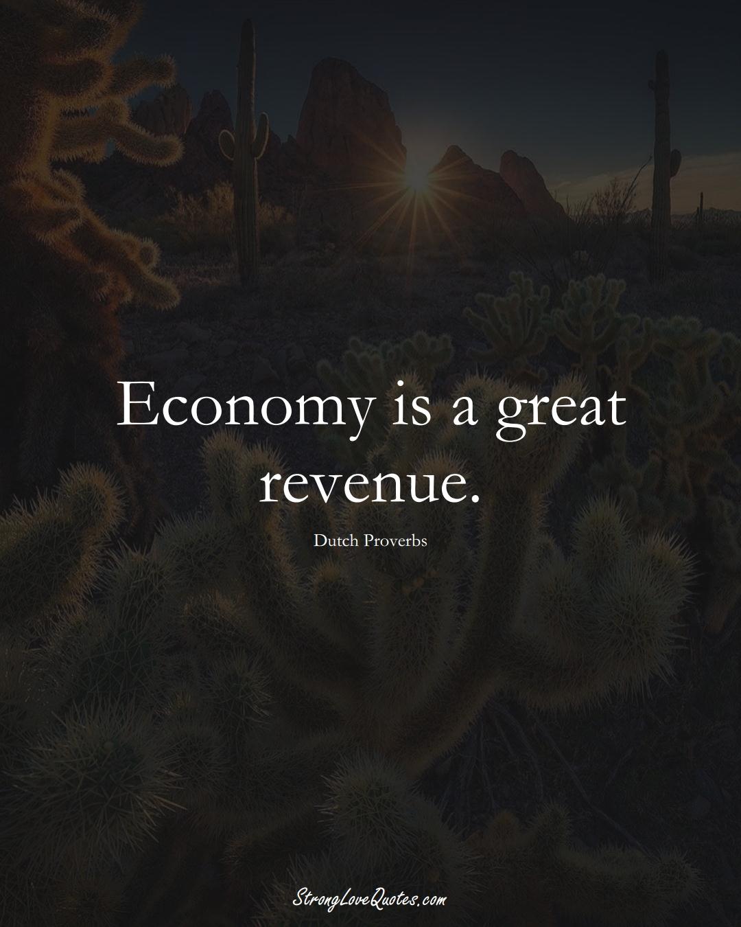 Economy is a great revenue. (Dutch Sayings);  #EuropeanSayings