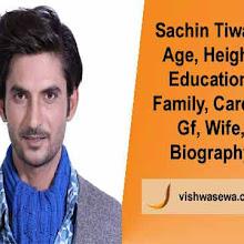 Sachin Tiwari: Age, Education, Family, Gf, Career, Biography in hindi