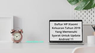 Daftar HP Xiaomi Keluaran 2019 Yang Dapat Update Android 11