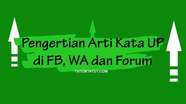 Pengertian Arti Kata UP di FB, WA dan Forum