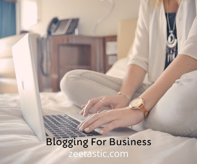 How To Be Successful At Blogging For Business   ZeeTastic