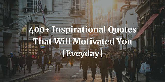 400+ Inspirational Quotes That Will Motivated You [Eveyday]