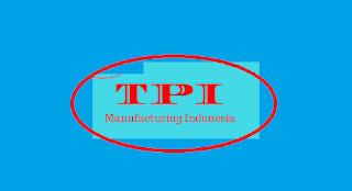 INFO Loker CIKARANG PT. TPI Manufacturing Indonesia Terbaru tahun 2020