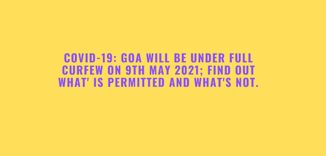 COVID-19: Goa will be under full curfew on 9th May 2021; find out what' ispermitted and what's not.