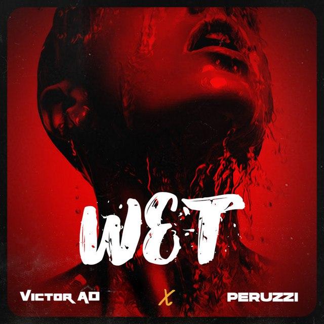 [Music] Victor AD Ft. Peruzzi – Wet