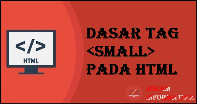 Dasar Atribut Tagging <small> Pada Bahasa Pemrograman HTML - JOKAM INFORMATIKA