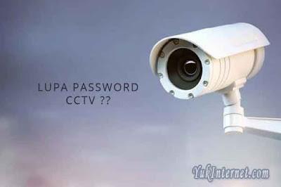 cara mengatasi lupa password cctv