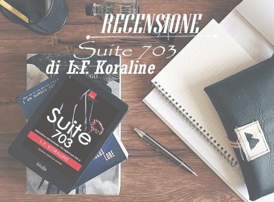 """Recensione """"Suite 703"""", secondo  volume di """"703 ragioni per dire si """" L.F Koraline"""