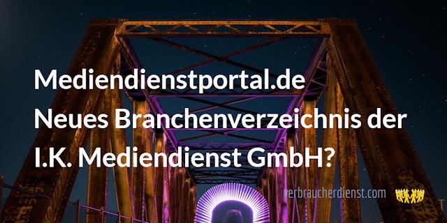Titel: Mediendienstportal.de – Neues Branchenverzeichnis der I.K. Mediendienst GmbH?