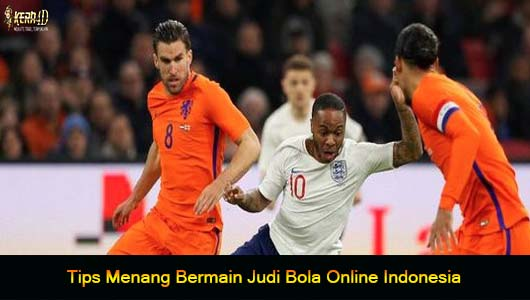Tips Menang Bermain Judi Bola Online Indonesia