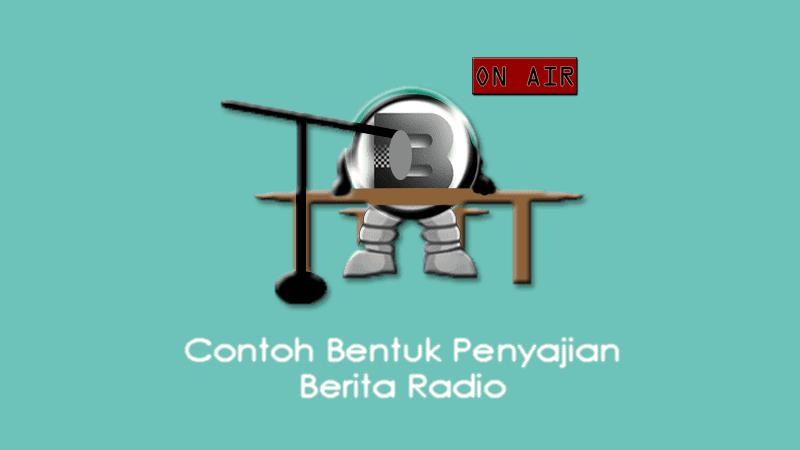 Contoh Bentuk Penyajian Berita Radio
