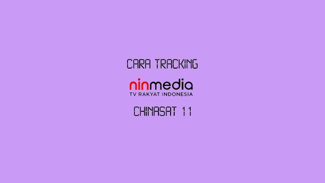 Cara Tracking Ninmedia Chinasat 11 dengan Receiver Terbaik