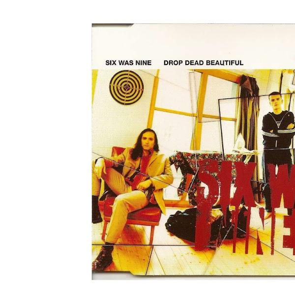 Drop Dead Beautful, Single Hit-nya Six Was Nine