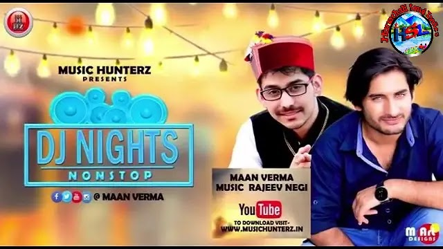 DJ Nights Lyrics - Maan Verma   Non Stop Pahari Nati
