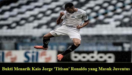 Bukti Menarik Kaio Jorge 'Titisan' Ronaldo yang Masuk Juventus