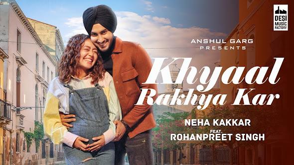 KHYAAL RAKHYA KAR SONG LYRICS - Neha Kakkar ft. RohanPreet Singh | Anshul Garg | Babbu | Rajat Nagpal | Lyrics Planet