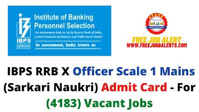 Sarkari Exam: IBPS RRB X Officer Scale 1 Mains (Sarkari Naukri) Admit Card - For (4183) Vacant Jobs