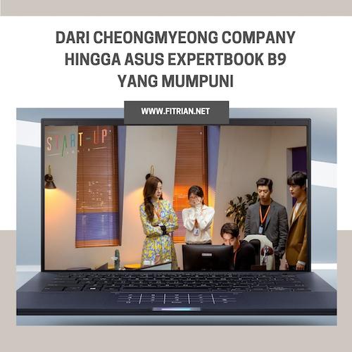 Dari Cheongmyeong Company  Hingga ASUS ExpertBook B9 yang Mumpuni