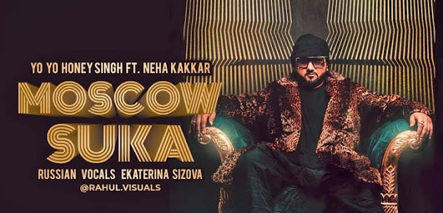 MOSCOW SUKA LYRICS – YO YO HONEY SINGH x Neha Kakkar