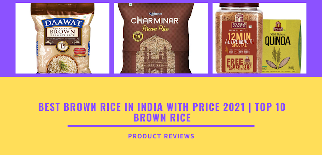 Best Brown Rice in India with Price 2021 | Top 10 Brown Rice