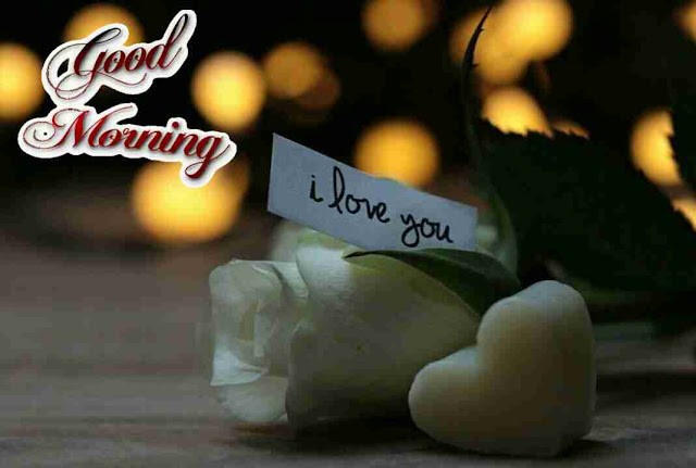 beautiful good morning pic i love you for her broken heart