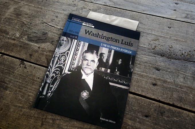 [RESENHA #711] COLEÇÃO FOLHA A REPÚBLICA BRASILEIRA 130 ANOS - VOL. 11: WASHINGTON LUÍS